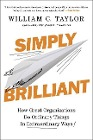 [William C. Taylor: Simply Brilliant: How Great Organizations Do Ordinary Things in Extraordinary Ways]