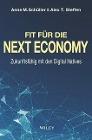 [Anne M. Schüller, Alex T. Steffen: Fit für die Next Economy]