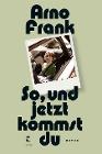 [Arno Frank: So, und jetzt kommst du]
