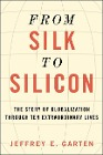 [Jeffrey E. Garten: From Silk to Silicon: The Story of Globalization Through Ten Extraordinary Lives]