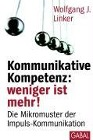 [Wolfgang J. Linker: Kommunikative Kompetenz: weniger ist mehr!]