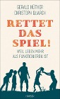 [Gerald Hüther, Christoph Quarch: Rettet das Spiel!]