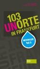 [Frank Berger, Christian Setzepfandt: 103 neue Unorte in Frankfurt]