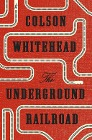 [Colson Whitehead: The Underground Railroad]
