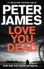 [Peter James: Love You Dead]