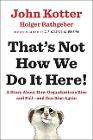[John Kotter, Holger Rathgeber: That's Not How We Do It Here]