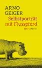 [Arno Geiger: Selbstporträt mit Flusspferd]