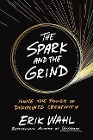 [Erik Wahl: The Spark and the Grind: Ignite the Power of Disciplined Creativity]