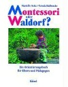 [Marielle Seitz, Ursula Hallwachs: Montessori oder Waldorf?]