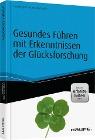 [Karlheinz Ruckriegel, Günter Niklewski, Andreas Haupt: Gesundes Führen mit Erkenntnissen der Glücksforschung - inkl. Arbeitshilfen online]