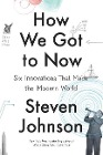 [Steven Johnson: How We Got to Now: Six Innovations That Made the Modern World]