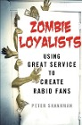 [Peter Shankman: Zombie Loyalists: Using Great Service to Create Rabid Fans]