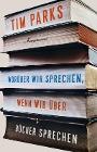 [Tim Parks: Worüber wir sprechen, wenn wir über Bücher sprechen]