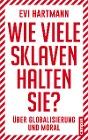 [Evi Hartmann: Wie viele Sklaven halten Sie?]