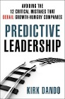 [Kirk Dando: Predictive Leadership: Avoiding the 12 Critical Mistakes That Derail Growth-Hungry Companies]