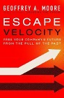 [Geoffrey A. Moore: Escape Velocity: Free Your Company's Future from the Pull of the Past]