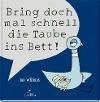 [Mo Willems: Bring doch mal schnell die Taube ins Bett!]