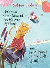 [Sabine Ludwig: Warum Kater Konrad ins Wasser sprang und eine Maus in die Luft ging]