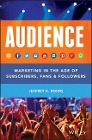 [Jeffrey K. Rohrs: AUDIENCE: Marketing in the Age of Subscribers, Fans and Followers]