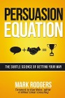 [Mark Rodgers: Persuasion Equation: The Subtle Science of Getting Your Way]