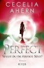 [Cecelia Ahern: Perfect - Willst du die perfekte Welt?]