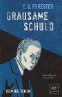 [C. S. Forester: Grausame Schuld Roman]