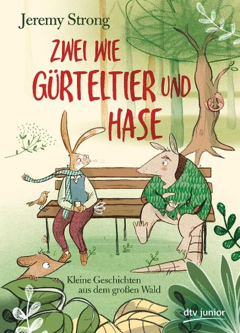 Zwei wie Gürteltier und Hase. Kleine Geschichten aus dem großen Wald