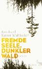 [Reinhard Kaiser-Mühlecker: Fremde Seele, dunkler Wald]
