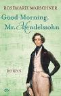 [Rosemarie Marschner: Good Morning, Mr. Mendelssohn]