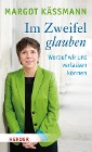 [Margot Käßmann: Im Zweifel glauben]