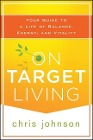 [Chris Johnson: On Target Living: Your Guide to a Life of Balance, Energy, and Vitality]