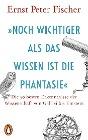 [Ernst Peter Fischer: »Noch wichtiger als das Wissen ist die Phantasie«]