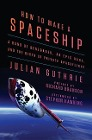 [Julian Guthrie: How to Make a Spaceship: A Band of Renegades, an Epic Race, and the Birth of Private Spaceflight]