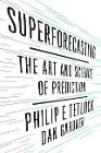 [Philip Tetlock, Dan Gardner: Superforecasting: The Art and Science of Prediction]