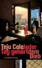 [Teju Cole: Jeder Tag gehört dem Dieb]