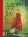 [Jacob Grimm, Wilhelm Grimm: Die 100 schönsten Märchen der Brüder Grimm]