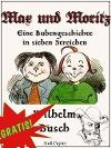 [Wilhelm Busch: Max und Moritz - Eine Bubengeschichte in sieben Streichen]