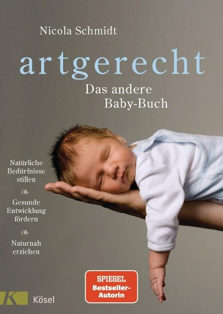 artgerecht - Das andere Baby-Buch Natürliche Bedürfnisse stillen. Gesunde Entwicklung fördern. Naturnah erziehen