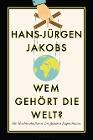 [Hans-Jürgen Jakobs: Wem gehört die Welt?]