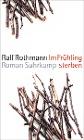 [Ralf Rothmann: Im Frühling sterben]