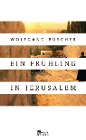 [Wolfgang Büscher: Ein Frühling in Jerusalem]