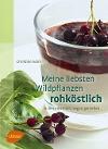 [Christine Volm: Meine liebsten Wildpflanzen - rohköstlich]