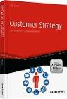 [Phil Winters: Customer Strategy - Aus Kundensicht denken und handeln - inkl. eBook und Arbeitshilfen online]