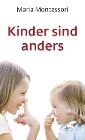 [Maria Montessori: Kinder sind anders]