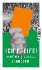 [Christoph Schröder: ICH PFEIFE!]