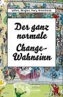 [Nina Leffers, Sebastian Morgner, Thomas Perry, Robert Wreschniok: Der ganz normale Change-Wahnsinn]