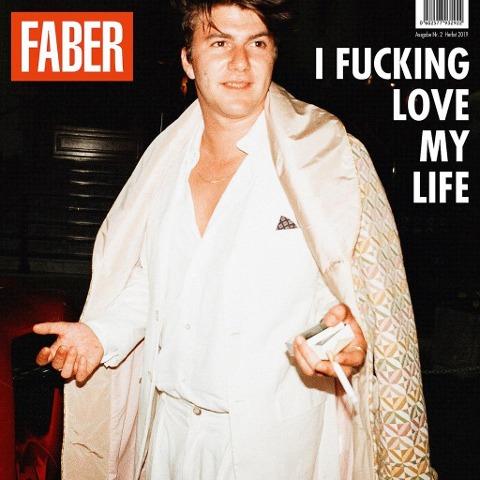 Faber: I fucking love my life