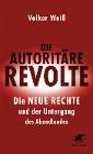 [Volker Weiß: Die autoritäre Revolte]