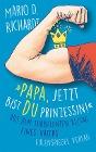 [Mario D. Richardt: »Papa, jetzt bist du Prinzessin!«]