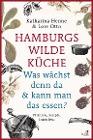 [Katharina Henne, Lore Otto: Hamburgs wilde Küche]